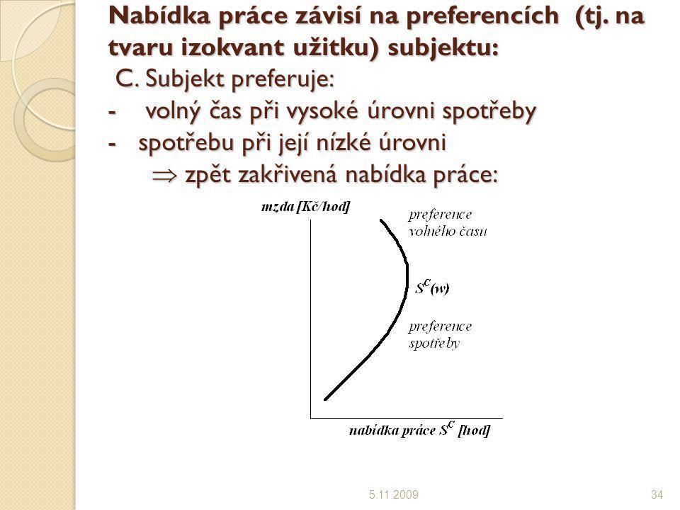 Nabídka práce závisí na preferencích (tj. na tvaru izokvant užitku) subjektu: C. Subjekt preferuje: - volný čas při vysoké úrovni spotřeby - spotřebu