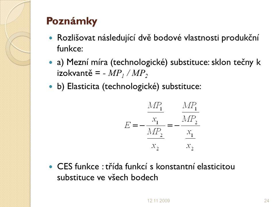 Poznámky Rozlišovat následující dvě bodové vlastnosti produkční funkce: a) Mezní míra (technologické) substituce: sklon tečny k izokvantě = - MP 1 / M