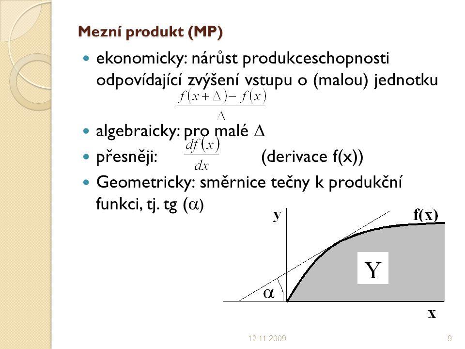 Mezní produkt (MP) ekonomicky: nárůst produkceschopnosti odpovídající zvýšení vstupu o (malou) jednotku algebraicky: pro malé  přesněji: (derivace f(