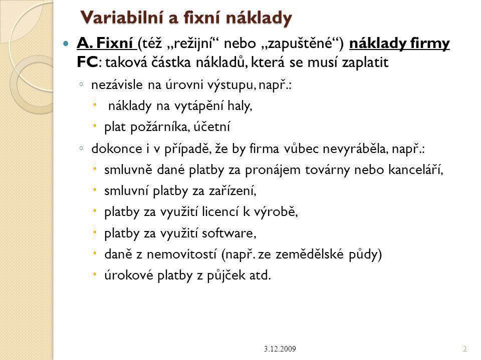 """Variabilní a fixní náklady A. Fixní (též """"režijní"""" nebo """"zapuštěné"""") náklady firmy FC: taková částka nákladů, která se musí zaplatit ◦ nezávisle na úr"""