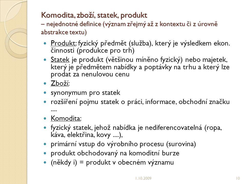 Komodita, zboží, statek, produkt – nejednotné definice (význam zřejmý až z kontextu či z úrovně abstrakce textu) Produkt: fyzický předmět (služba), který je výsledkem ekon.
