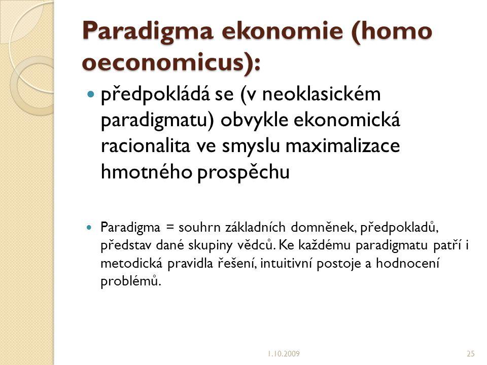 Paradigma ekonomie (homo oeconomicus): předpokládá se (v neoklasickém paradigmatu) obvykle ekonomická racionalita ve smyslu maximalizace hmotného prospěchu Paradigma = souhrn základních domněnek, předpokladů, představ dané skupiny vědců.