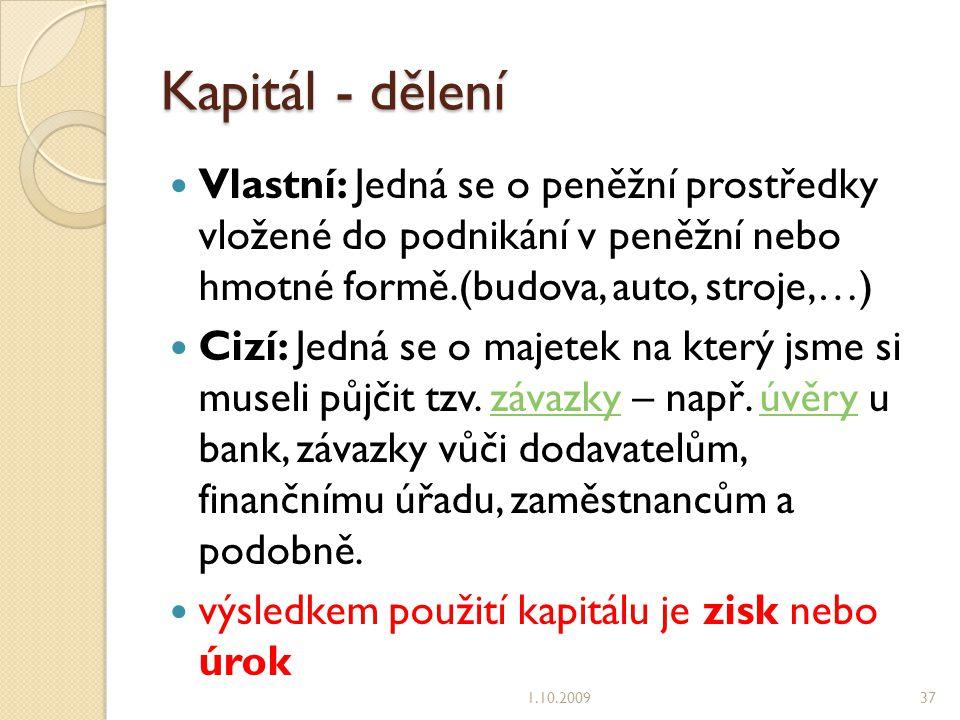 Kapitál - dělení Vlastní: Jedná se o peněžní prostředky vložené do podnikání v peněžní nebo hmotné formě.(budova, auto, stroje,…) Cizí: Jedná se o majetek na který jsme si museli půjčit tzv.