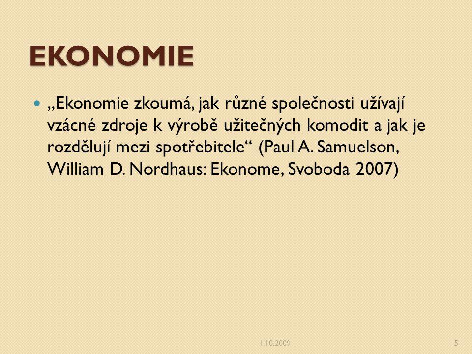 """EKONOMIE """"Ekonomie zkoumá, jak různé společnosti užívají vzácné zdroje k výrobě užitečných komodit a jak je rozdělují mezi spotřebitele (Paul A."""