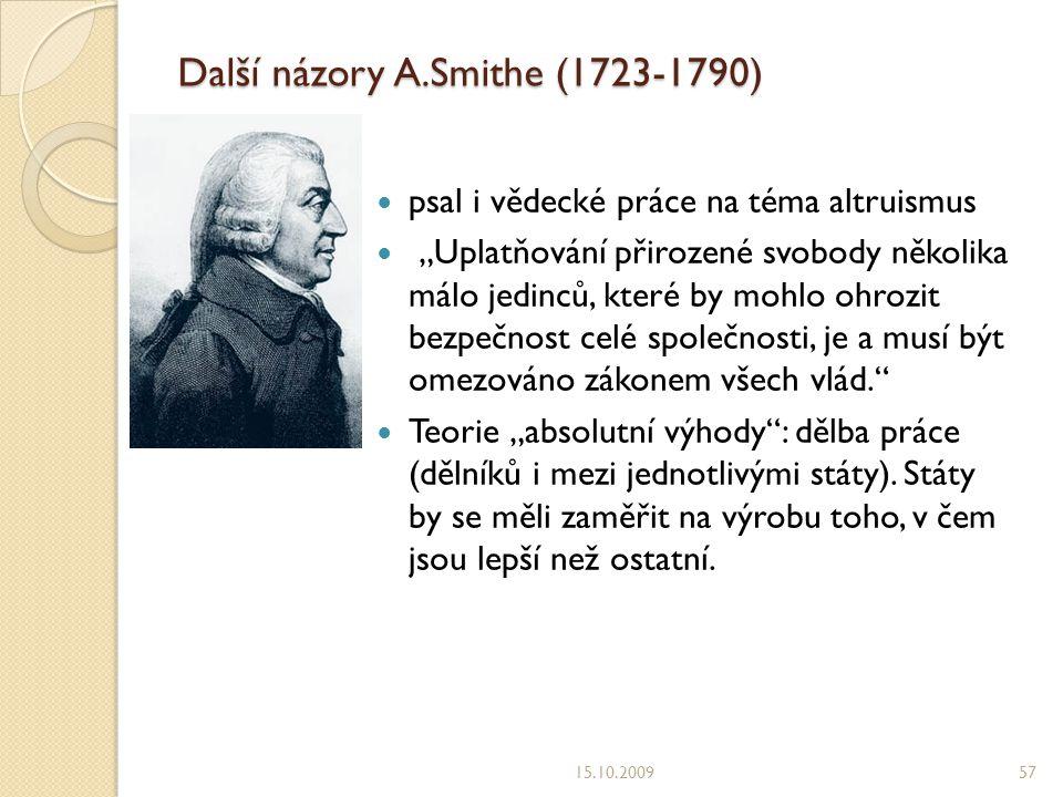 """Další názory A.Smithe (1723-1790) psal i vědecké práce na téma altruismus """"Uplatňování přirozené svobody několika málo jedinců, které by mohlo ohrozit bezpečnost celé společnosti, je a musí být omezováno zákonem všech vlád. Teorie """"absolutní výhody : dělba práce (dělníků i mezi jednotlivými státy)."""