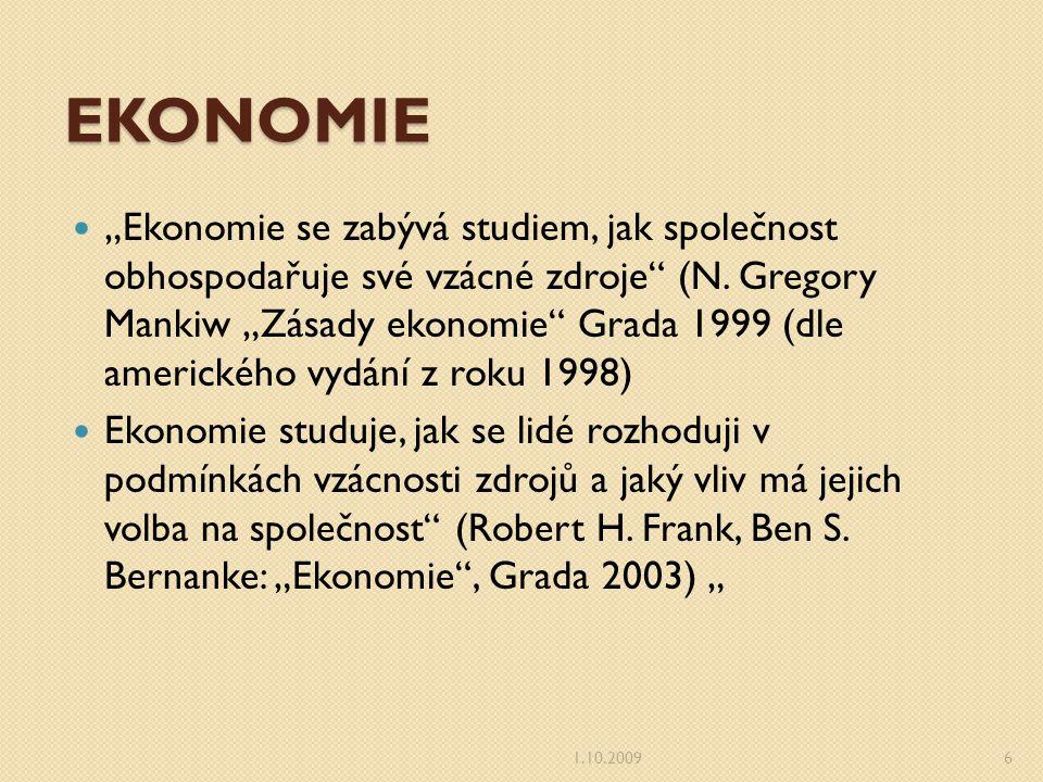 EKONOMIE ekonomie je způsob myšlení a uvažování o světě, není to soubor ustálených pravd 1.10.20097 THE THINKER