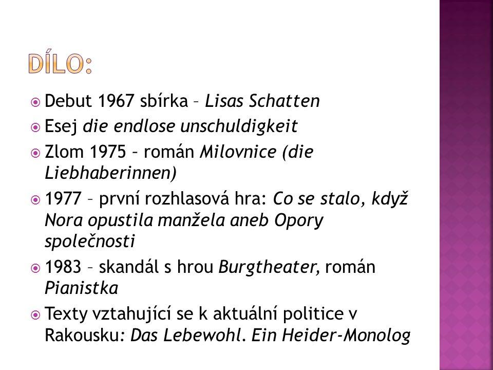  Debut 1967 sbírka – Lisas Schatten  Esej die endlose unschuldigkeit  Zlom 1975 – román Milovnice (die Liebhaberinnen)  1977 – první rozhlasová hra: Co se stalo, když Nora opustila manžela aneb Opory společnosti  1983 – skandál s hrou Burgtheater, román Pianistka  Texty vztahující se k aktuální politice v Rakousku: Das Lebewohl.