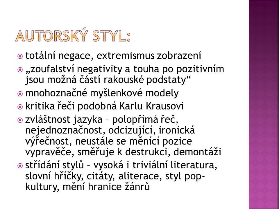 """ totální negace, extremismus zobrazení  """"zoufalství negativity a touha po pozitivním jsou možná částí rakouské podstaty  mnohoznačné myšlenkové modely  kritika řeči podobná Karlu Krausovi  zvláštnost jazyka – polopřímá řeč, nejednoznačnost, odcizující, ironická výřečnost, neustále se měnící pozice vypravěče, směřuje k destrukci, demontáži  střídání stylů – vysoká i triviální literatura, slovní hříčky, citáty, aliterace, styl pop- kultury, mění hranice žánrů"""
