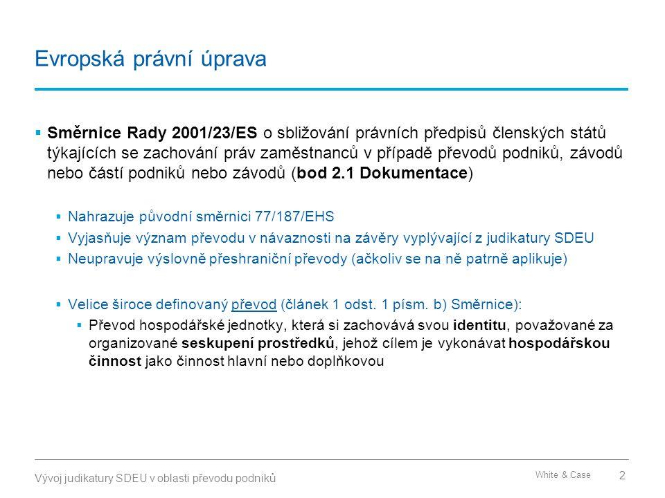 White & Case Evropská právní úprava  Směrnice Rady 2001/23/ES o sbližování právních předpisů členských států týkajících se zachování práv zaměstnanců