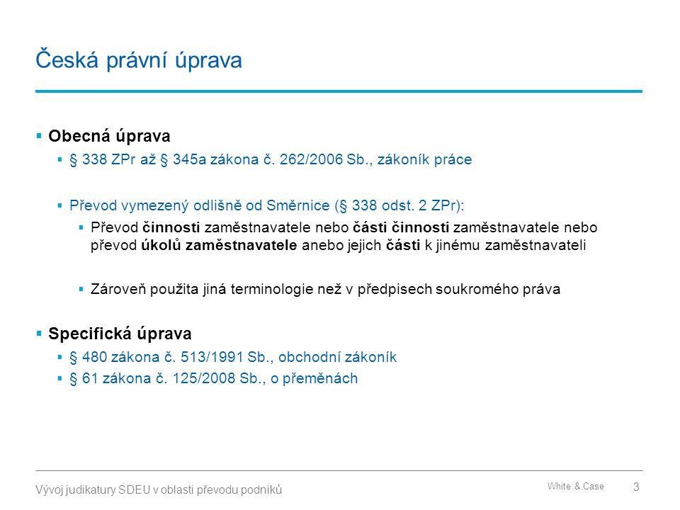 White & Case Česká právní úprava  Obecná úprava  § 338 ZPr až § 345a zákona č. 262/2006 Sb., zákoník práce  Převod vymezený odlišně od Směrnice (§