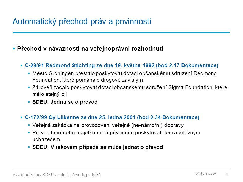 White & Case Automatický přechod práv a povinností  Přechod v návaznosti na veřejnoprávní rozhodnutí  C-29/91 Redmond Stichting ze dne 19. května 19