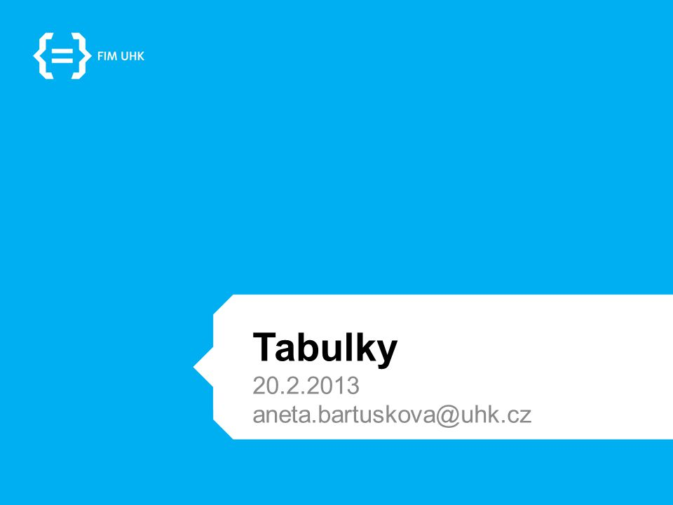 Tabulky 20.2.2013 aneta.bartuskova@uhk.cz