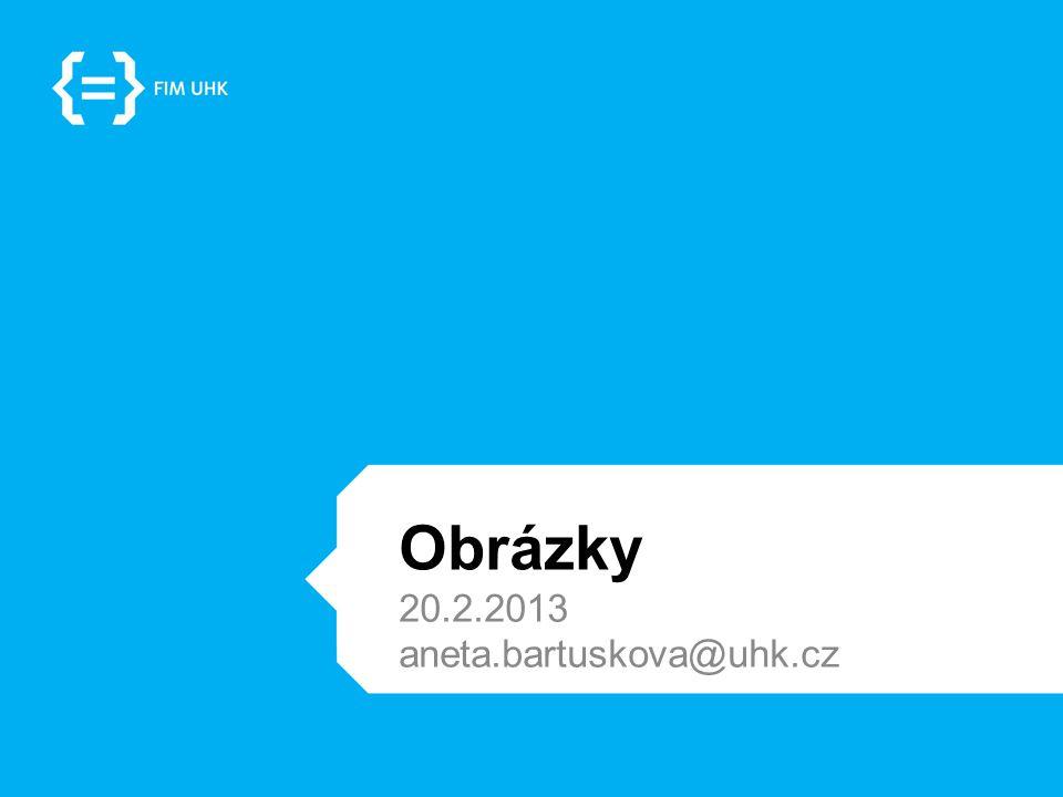 Obrázky 20.2.2013 aneta.bartuskova@uhk.cz