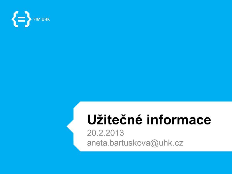 Užitečné informace 20.2.2013 aneta.bartuskova@uhk.cz