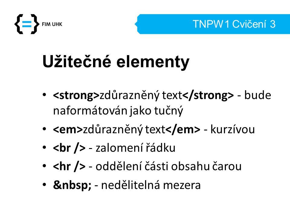 TNPW1 Cvičení 3 Užitečné elementy zdůrazněný text - bude naformátován jako tučný zdůrazněný text - kurzívou - zalomení řádku - oddělení části obsahu čarou - nedělitelná mezera