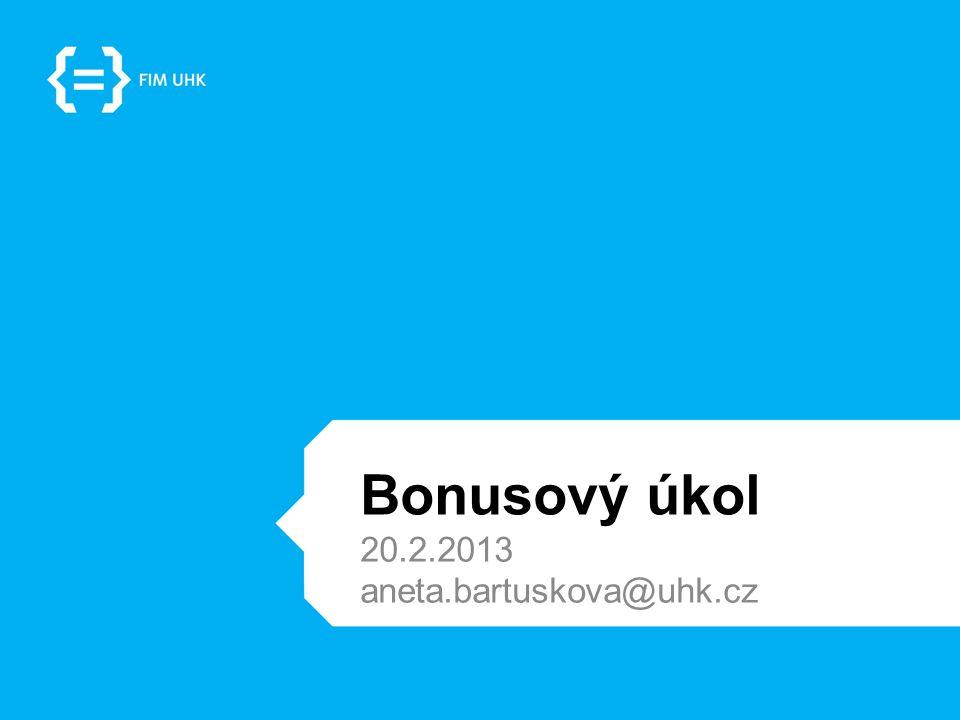 Bonusový úkol 20.2.2013 aneta.bartuskova@uhk.cz
