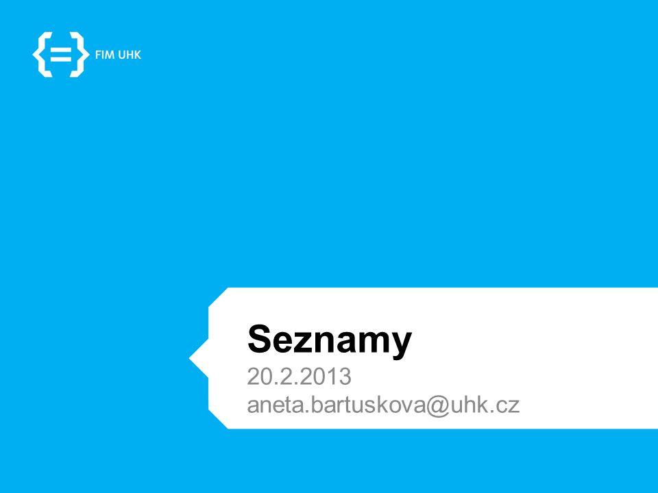 Seznamy 20.2.2013 aneta.bartuskova@uhk.cz