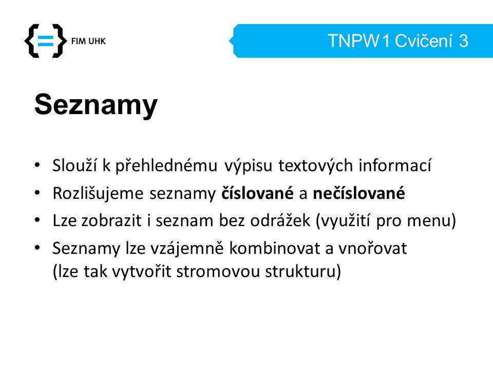 TNPW1 Cvičení 3 Seznamy Slouží k přehlednému výpisu textových informací Rozlišujeme seznamy číslované a nečíslované Lze zobrazit i seznam bez odrážek