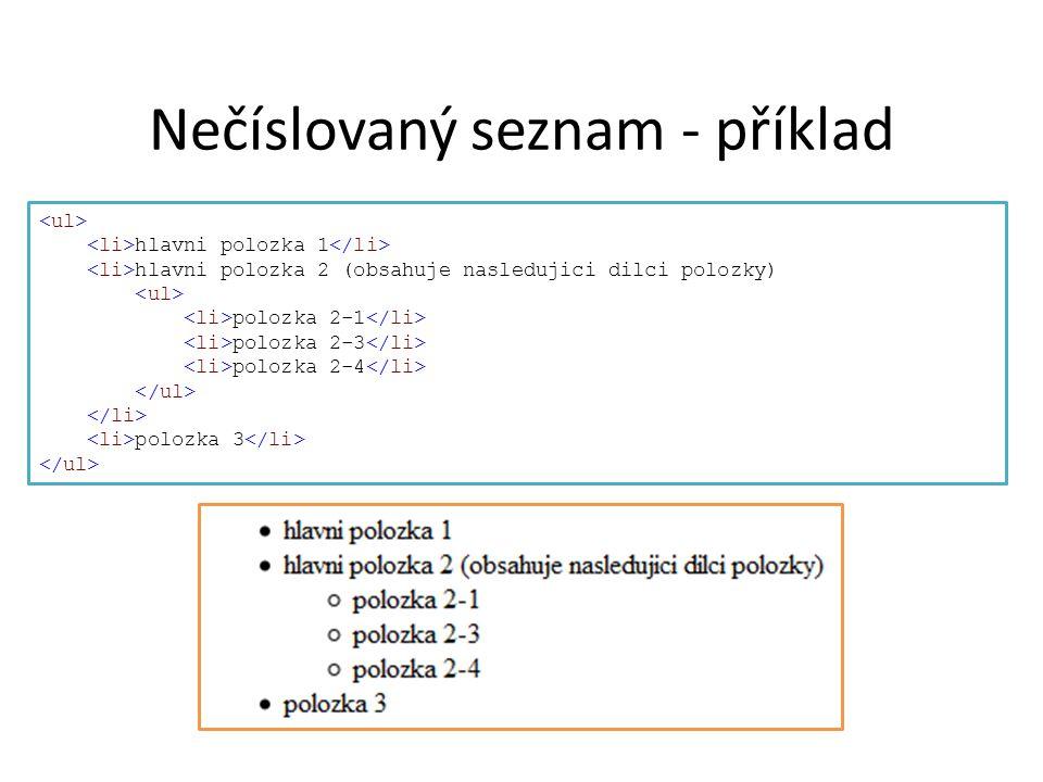 Nečíslovaný seznam - příklad hlavni polozka 1 hlavni polozka 2 (obsahuje nasledujici dilci polozky) polozka 2-1 polozka 2-3 polozka 2-4 polozka 3