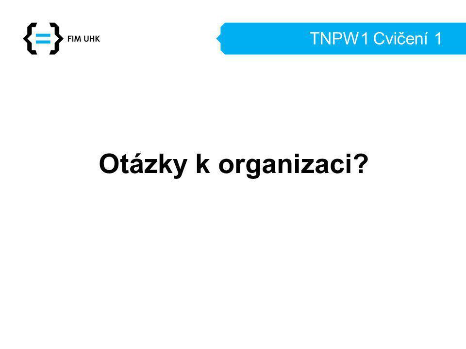 TNPW1 Cvičení 1 Otázky k organizaci?