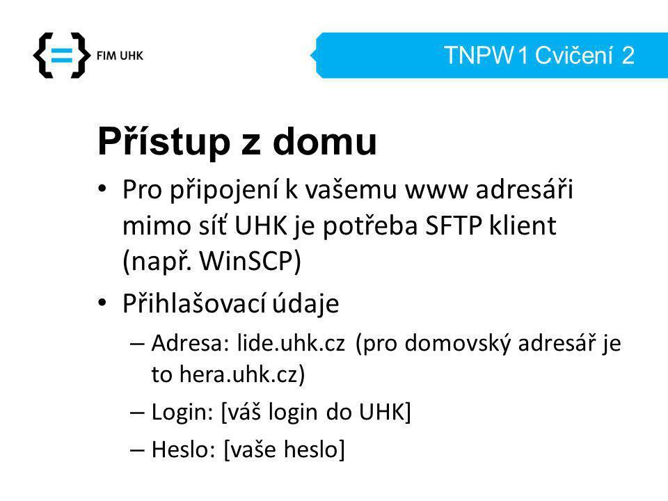 TNPW1 Cvičení 2 Přístup z domu Pro připojení k vašemu www adresáři mimo síť UHK je potřeba SFTP klient (např.