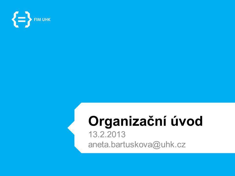 Začínáme… 13.2.2013 aneta.bartuskova@uhk.cz