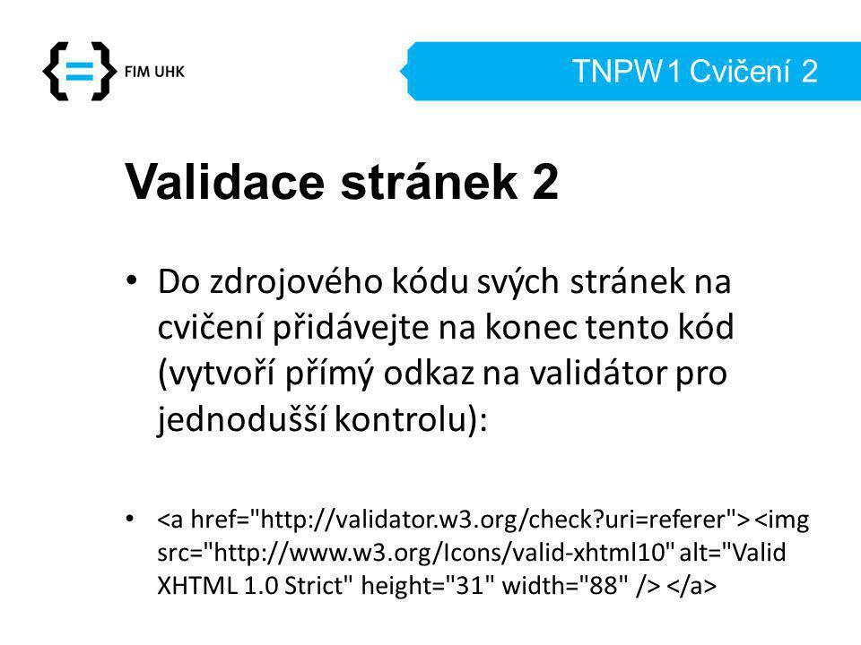 TNPW1 Cvičení 2 Validace stránek 2 Do zdrojového kódu svých stránek na cvičení přidávejte na konec tento kód (vytvoří přímý odkaz na validátor pro jednodušší kontrolu):
