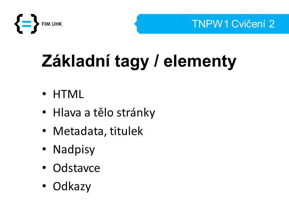 TNPW1 Cvičení 2 Základní tagy / elementy HTML Hlava a tělo stránky Metadata, titulek Nadpisy Odstavce Odkazy