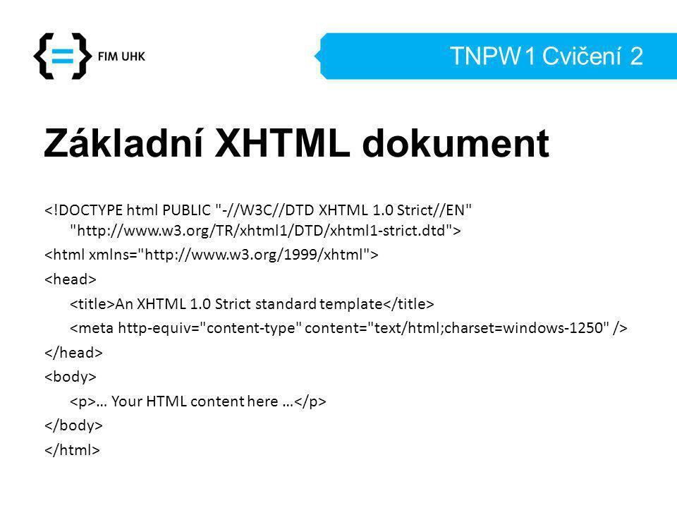 TNPW1 Cvičení 2 Základní XHTML dokument An XHTML 1.0 Strict standard template … Your HTML content here …