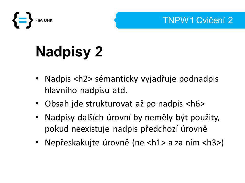 TNPW1 Cvičení 2 Nadpisy 2 Nadpis sémanticky vyjadřuje podnadpis hlavního nadpisu atd.