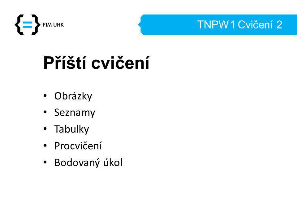 TNPW1 Cvičení 2 Příští cvičení Obrázky Seznamy Tabulky Procvičení Bodovaný úkol
