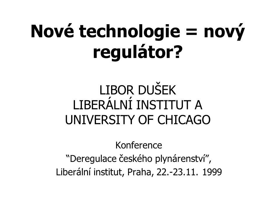 """Nové technologie = nový regulátor? LIBOR DUŠEK LIBERÁLNÍ INSTITUT A UNIVERSITY OF CHICAGO Konference """"Deregulace českého plynárenství"""", Liberální inst"""