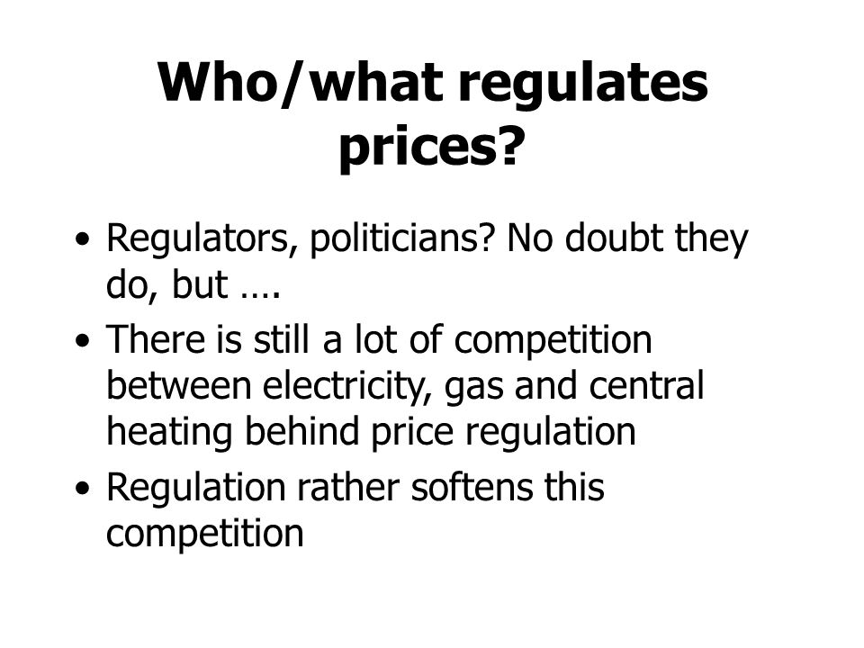 Who/what regulates prices. Regulators, politicians.