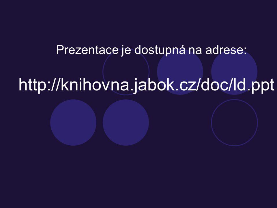 http://knihovna.jabok.cz/doc/ld.ppt Prezentace je dostupná na adrese: