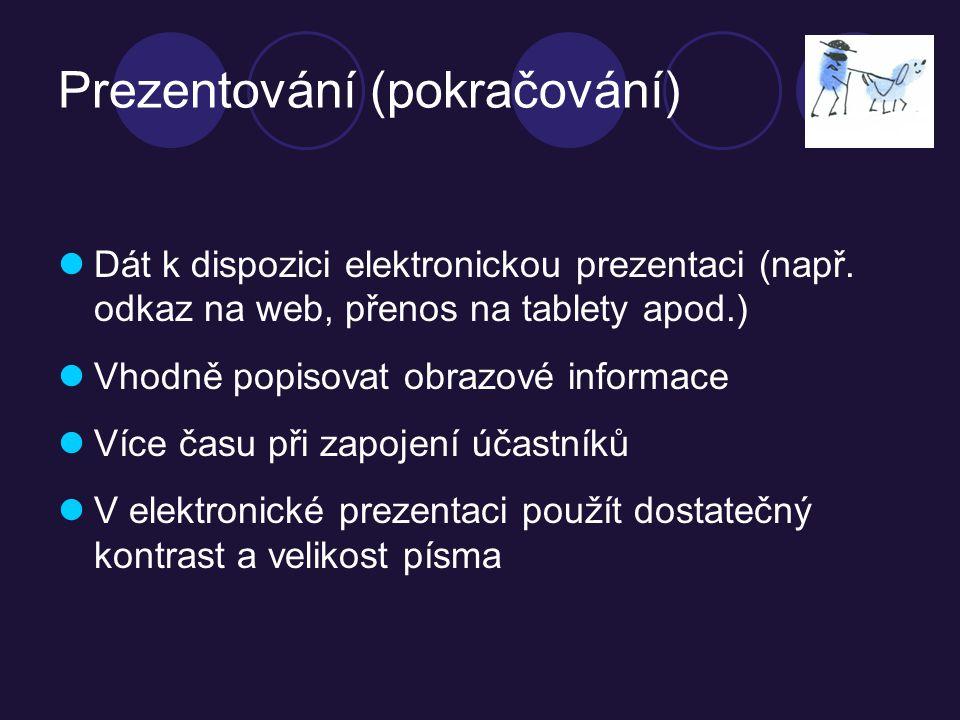 Prezentování (pokračování) Dát k dispozici elektronickou prezentaci (např.