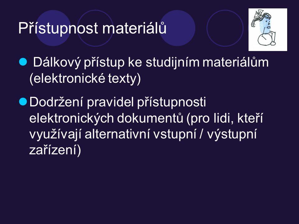 Přístupnost materiálů Dálkový přístup ke studijním materiálům (elektronické texty) Dodržení pravidel přístupnosti elektronických dokumentů (pro lidi, kteří využívají alternativní vstupní / výstupní zařízení)