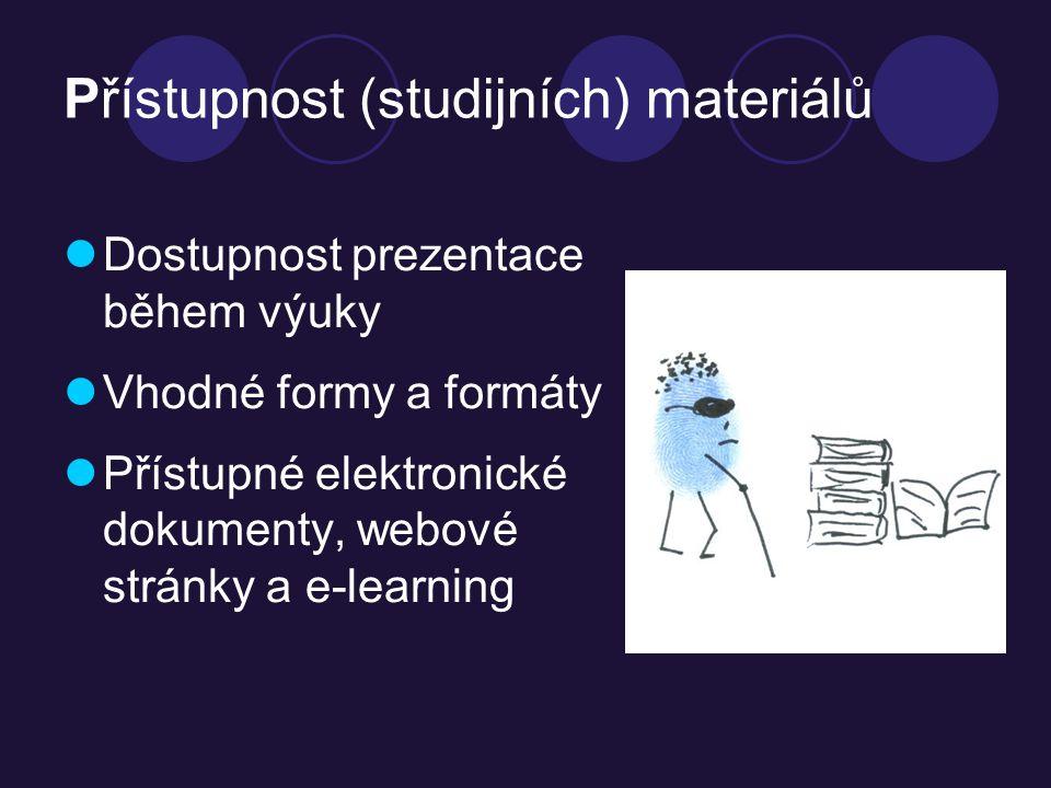 Přístupnost (studijních) materiálů Dostupnost prezentace během výuky Vhodné formy a formáty Přístupné elektronické dokumenty, webové stránky a e-learning