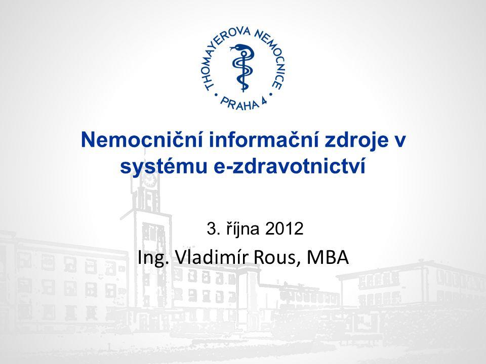 Nemocniční informační zdroje v systému e-zdravotnictví 3. října 2012 Ing. Vladimír Rous, MBA
