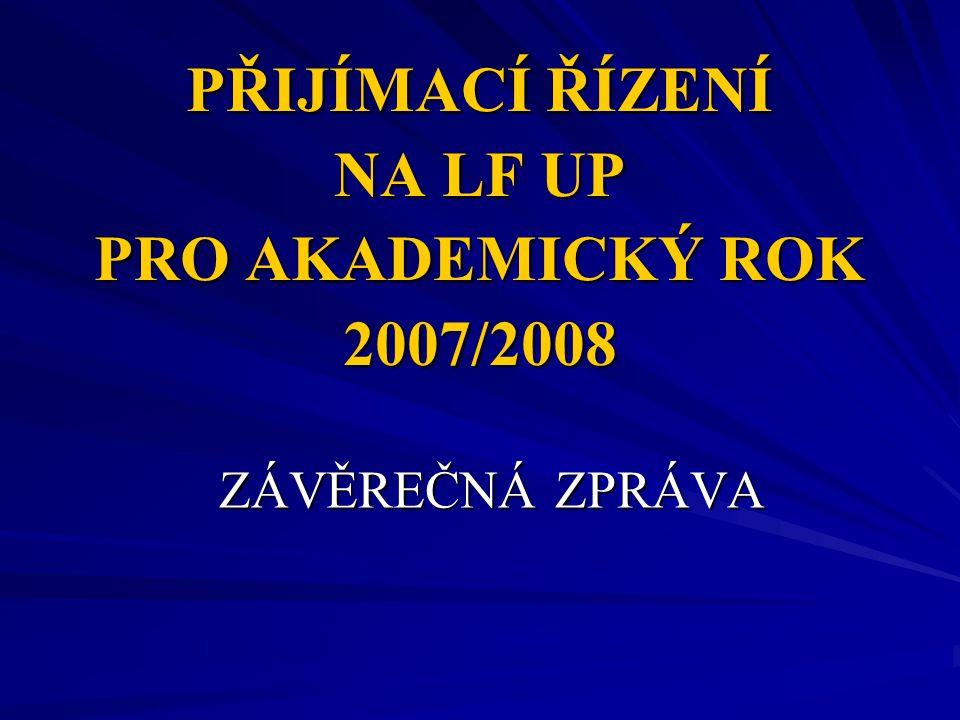 PŘIJÍMACÍ ŘÍZENÍ NA LF UP PRO AKADEMICKÝ ROK 2007/2008 ZÁVĚREČNÁ ZPRÁVA