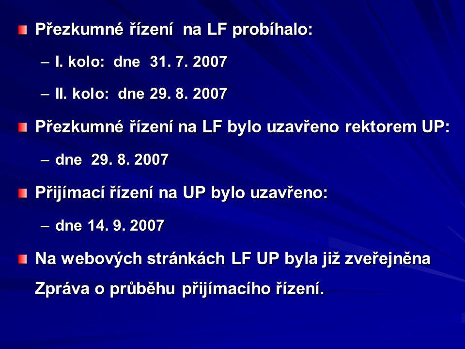 Přezkumné řízení na LF probíhalo: –I. kolo: dne 31. 7. 2007 –II. kolo: dne 29. 8. 2007 Přezkumné řízení na LF bylo uzavřeno rektorem UP: –dne 29. 8. 2