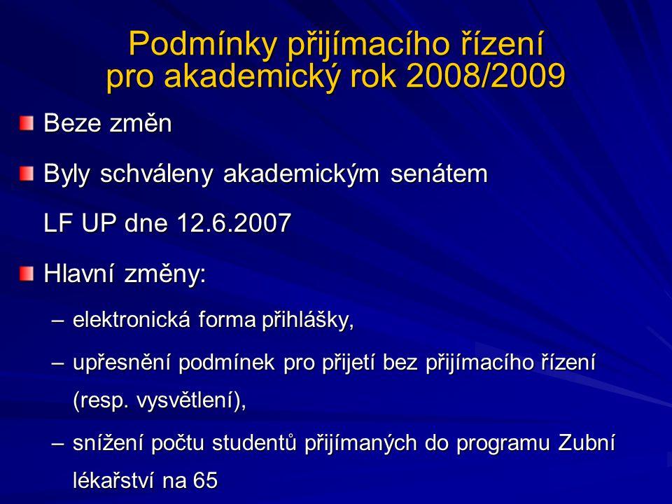 Podmínky přijímacího řízení pro akademický rok 2008/2009 Beze změn Byly schváleny akademickým senátem LF UP dne 12.6.2007 Hlavní změny: –elektronická