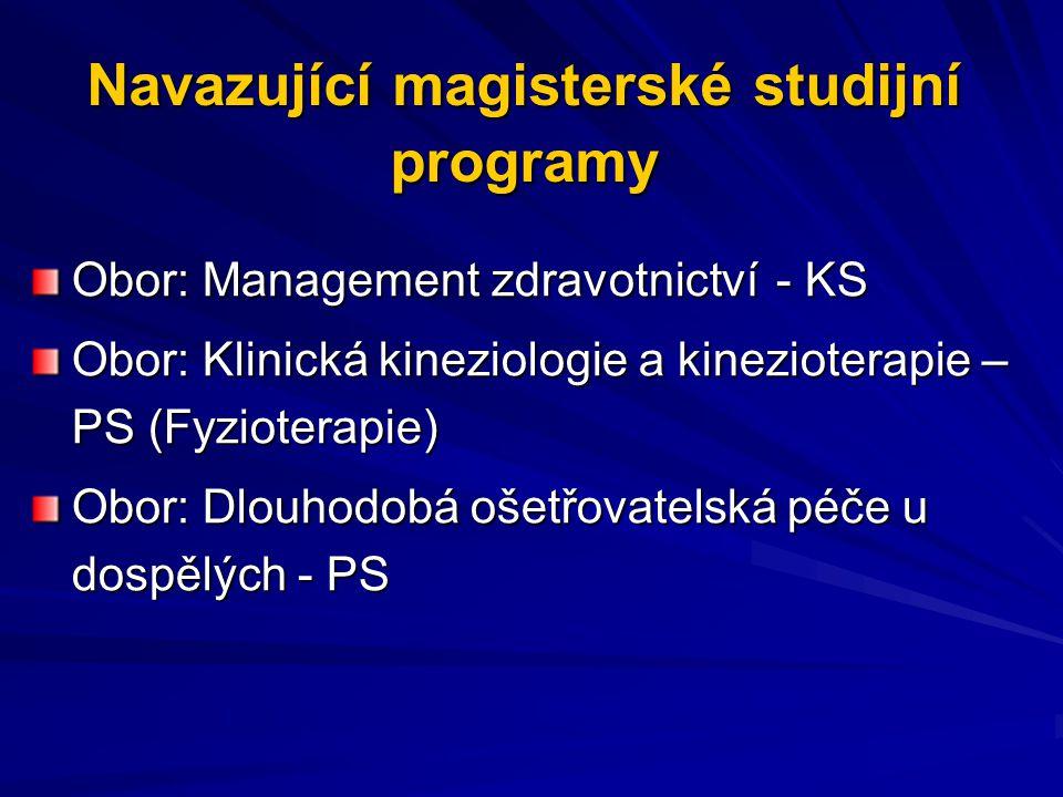 Navazující magisterské studijní programy Obor: Management zdravotnictví- KS Obor: Klinická kineziologie a kinezioterapie – PS (Fyzioterapie) Obor: Dlo