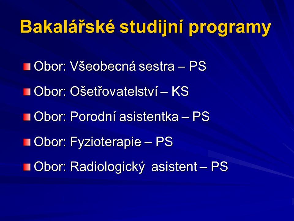 Bakalářské studijní programy Obor: Všeobecná sestra – PS Obor: Ošetřovatelství – KS Obor: Porodní asistentka – PS Obor: Fyzioterapie – PS Obor: Radiol