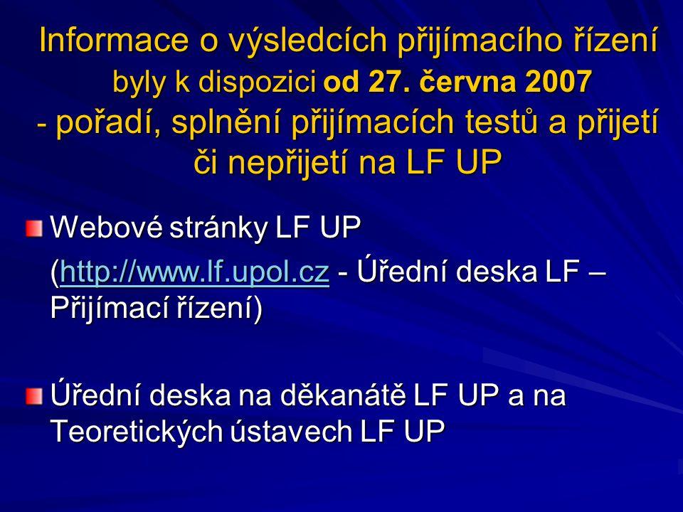 Informace o výsledcích přijímacího řízení byly k dispozici od 27. června 2007 - pořadí, splnění přijímacích testů a přijetí či nepřijetí na LF UP Webo