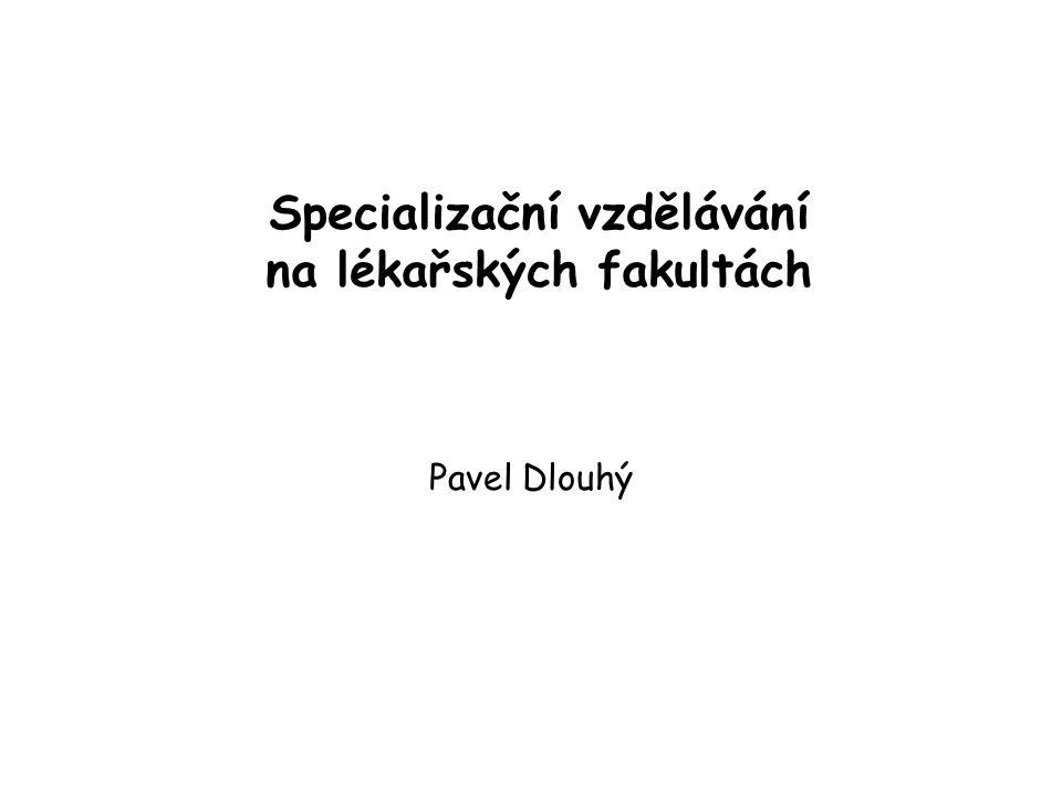 Specializační vzdělávání na lékařských fakultách Pavel Dlouhý