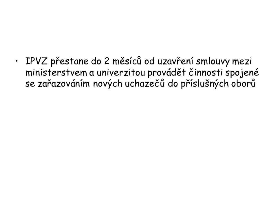 IPVZ přestane do 2 měsíců od uzavření smlouvy mezi ministerstvem a univerzitou provádět činnosti spojené se zařazováním nových uchazečů do příslušných