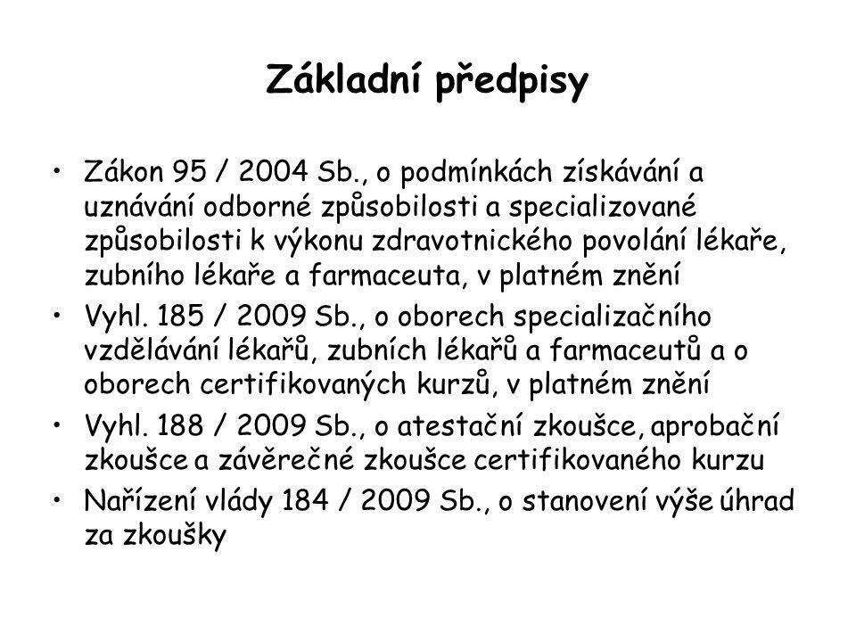 Základní předpisy Zákon 95 / 2004 Sb., o podmínkách získávání a uznávání odborné způsobilosti a specializované způsobilosti k výkonu zdravotnického povolání lékaře, zubního lékaře a farmaceuta, v platném znění Vyhl.