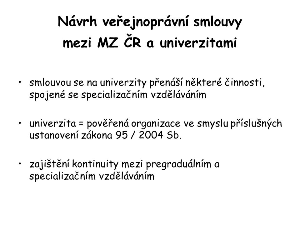 Návrh veřejnoprávní smlouvy mezi MZ ČR a univerzitami týká se vzdělávání lékařů v základních oborech s výjimkou oboru všeobecné praktické lékařství a praktické lékařství pro děti a dorost nevztahuje se na nástavbové obory (certifikované kurzy) ani nelékařské profese