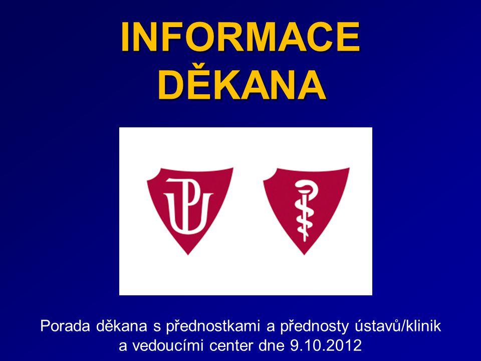 INFORMACE DĚKANA Porada děkana s přednostkami a přednosty ústavů/klinik a vedoucími center dne 9.10.2012