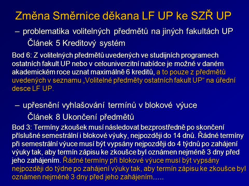 Změna Směrnice děkana LF UP ke SZŘ UP –problematika volitelných předmětů na jiných fakultách UP Článek 5 Kreditový systém Bod 6: Z volitelných předmět